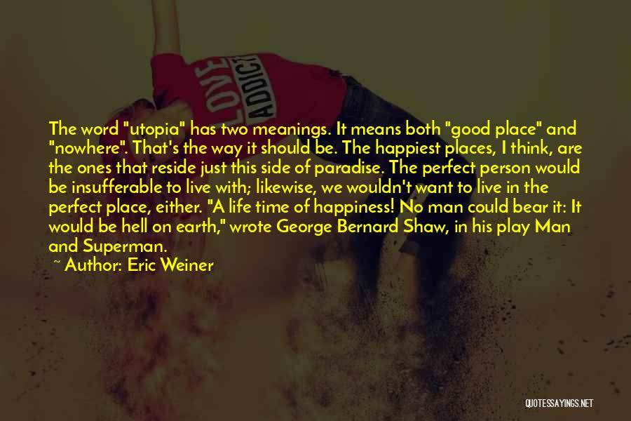 Life Is Hell Without You Quotes By Eric Weiner