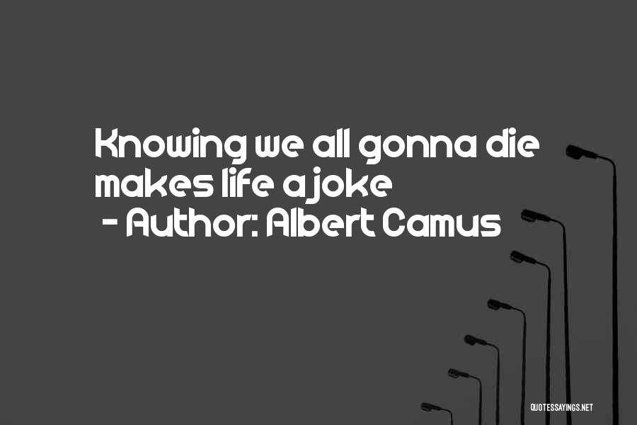 Life Is Just A Joke Quotes By Albert Camus