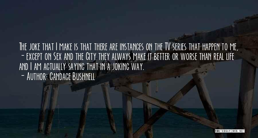 Life Is Just A Joke Quotes By Candace Bushnell