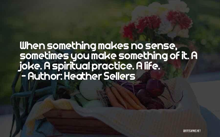 Life Is Just A Joke Quotes By Heather Sellers