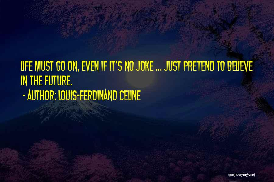 Life Is Just A Joke Quotes By Louis-Ferdinand Celine