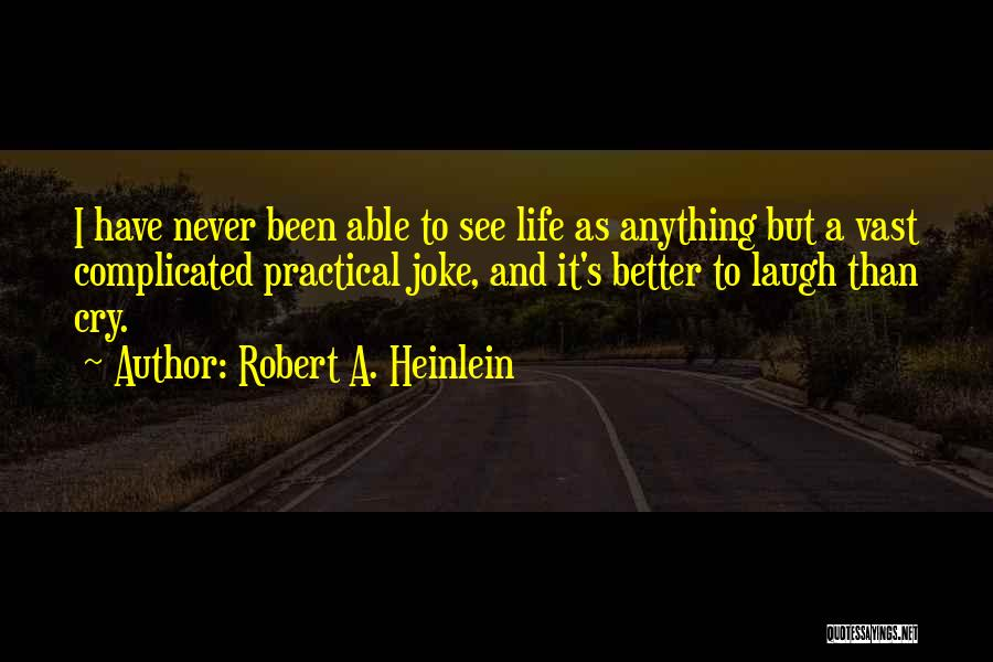Life Is Just A Joke Quotes By Robert A. Heinlein