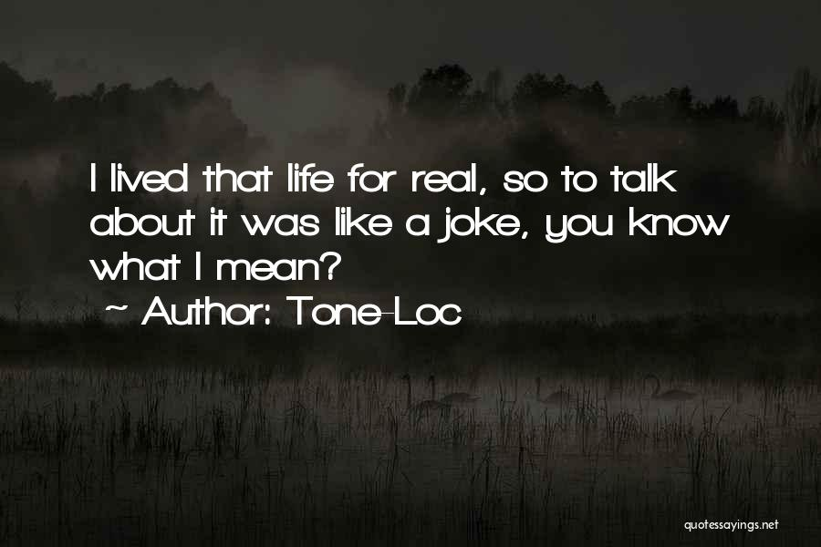 Life Is Just A Joke Quotes By Tone-Loc