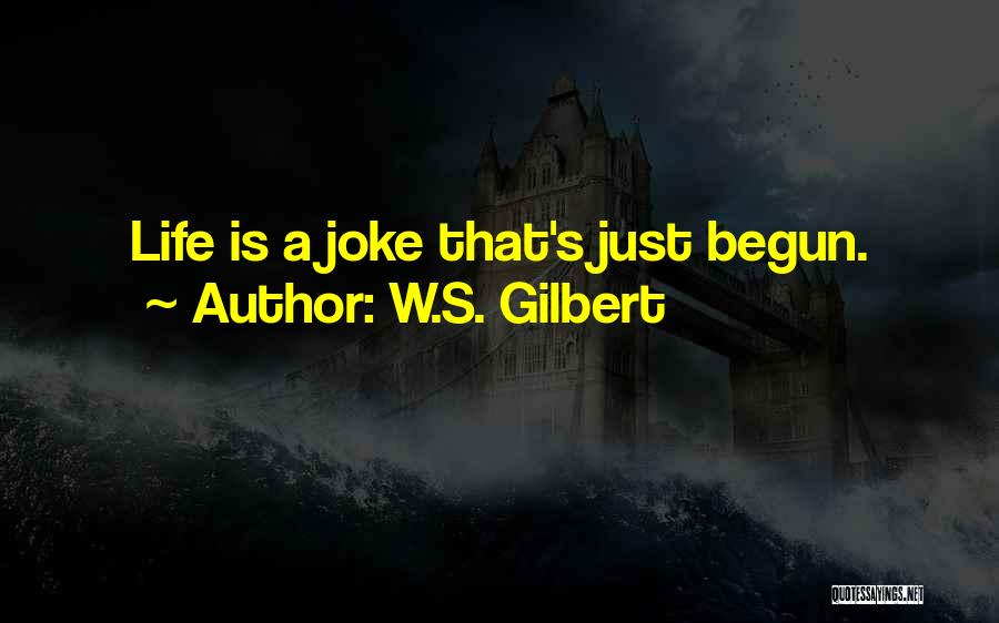 Life Is Just A Joke Quotes By W.S. Gilbert