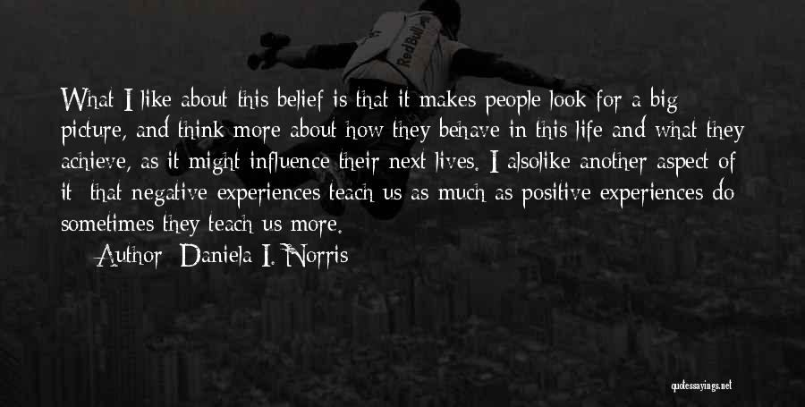 Life Is Learning Experience Quotes By Daniela I. Norris
