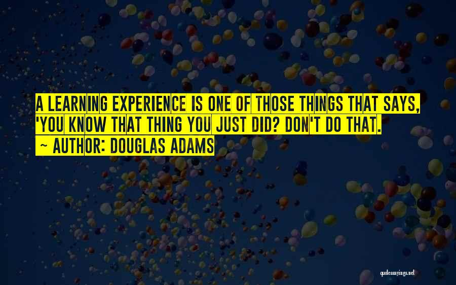 Life Is Learning Experience Quotes By Douglas Adams
