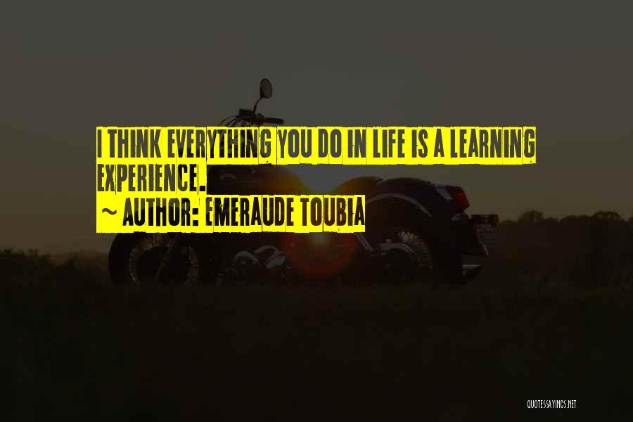 Life Is Learning Experience Quotes By Emeraude Toubia