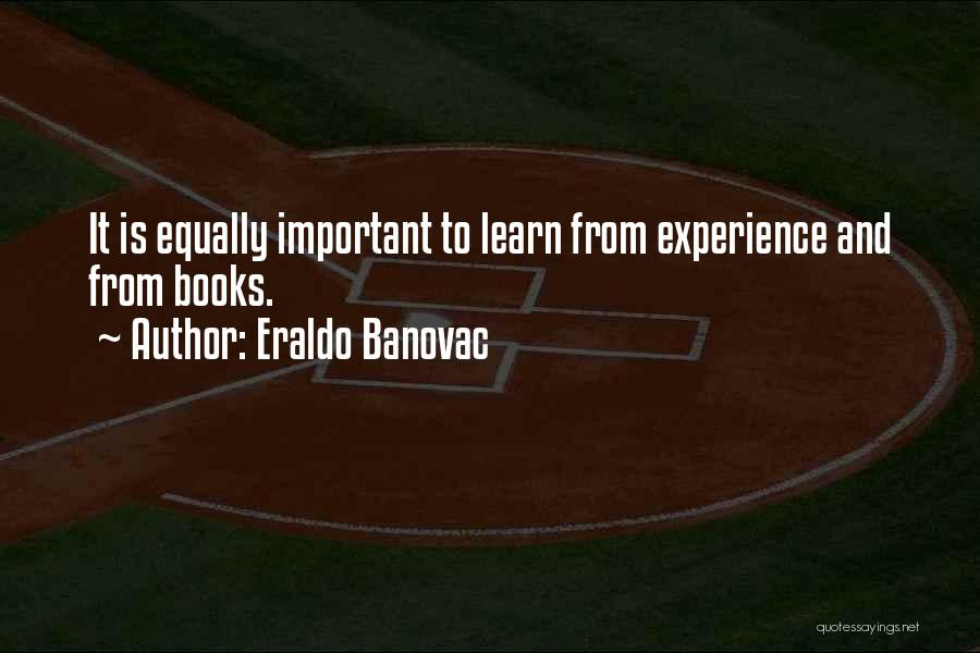 Life Is Learning Experience Quotes By Eraldo Banovac