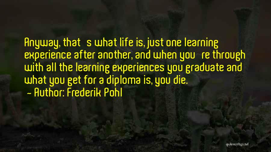 Life Is Learning Experience Quotes By Frederik Pohl