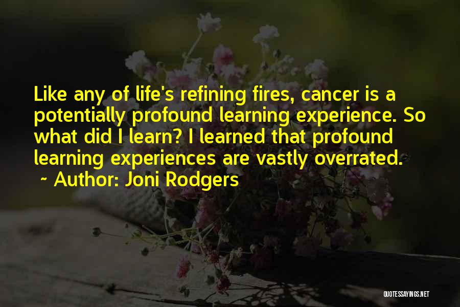 Life Is Learning Experience Quotes By Joni Rodgers
