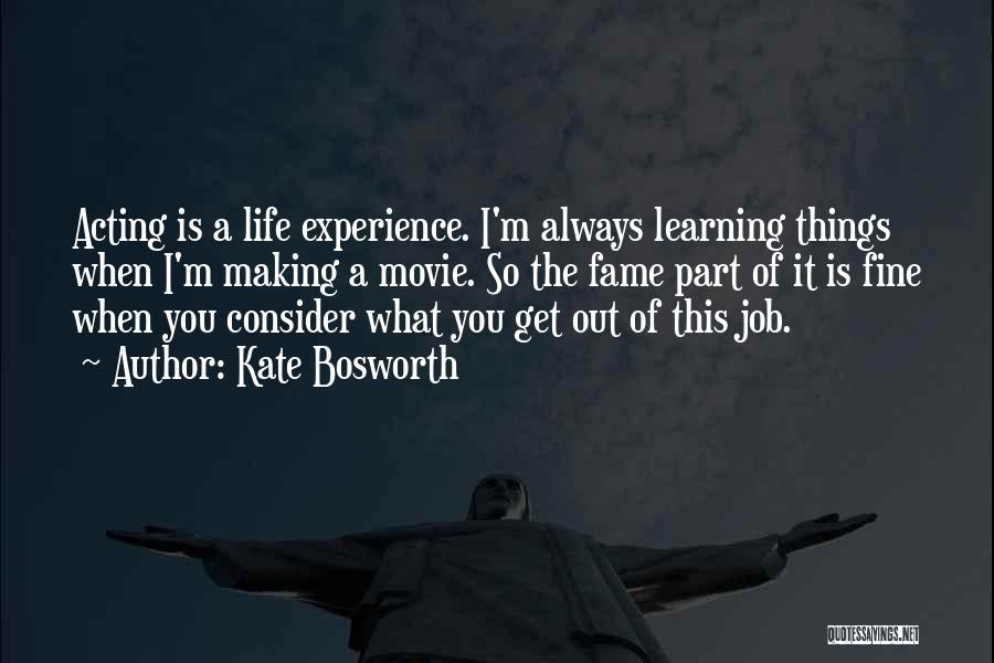 Life Is Learning Experience Quotes By Kate Bosworth