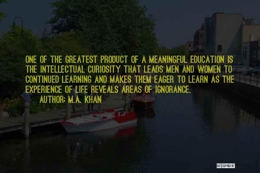 Life Is Learning Experience Quotes By M.A. Khan