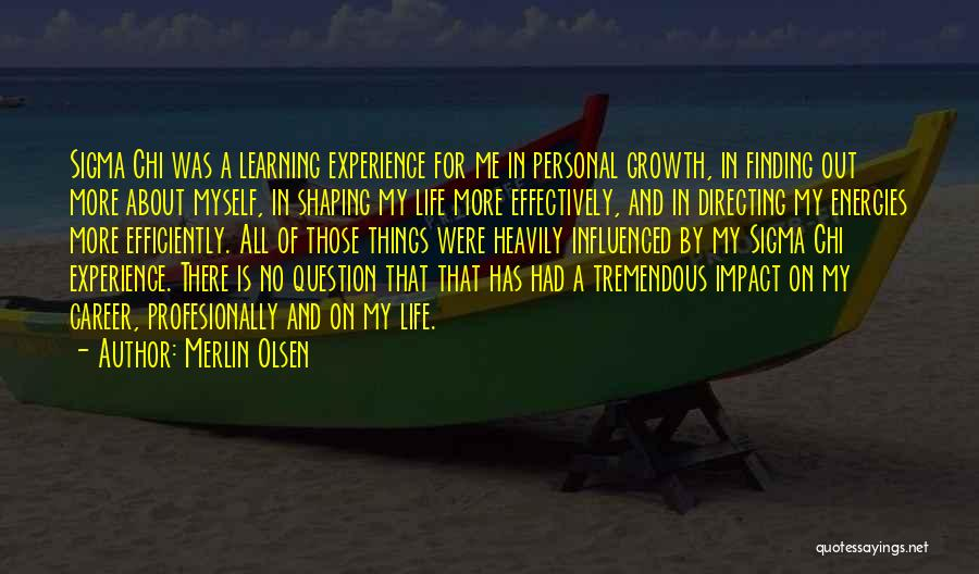 Life Is Learning Experience Quotes By Merlin Olsen