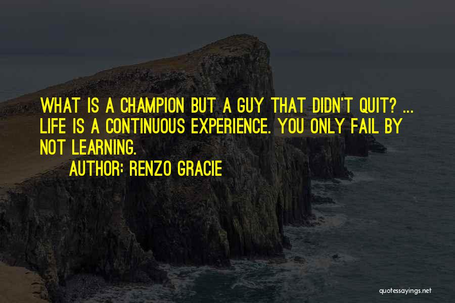 Life Is Learning Experience Quotes By Renzo Gracie