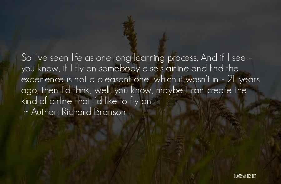 Life Is Learning Experience Quotes By Richard Branson
