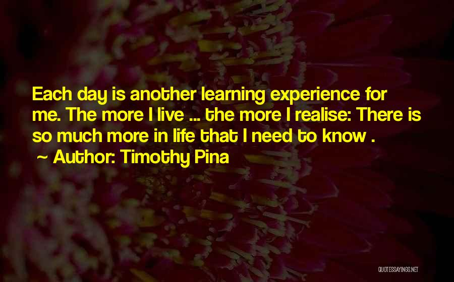 Life Is Learning Experience Quotes By Timothy Pina