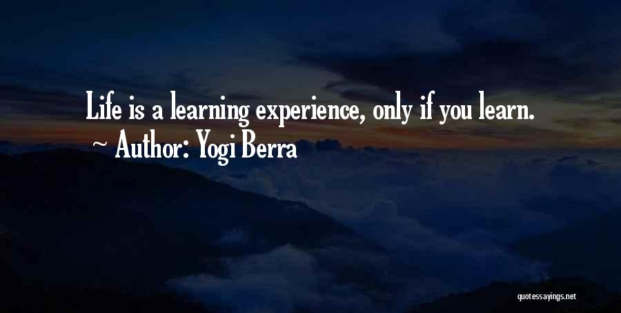 Life Is Learning Experience Quotes By Yogi Berra