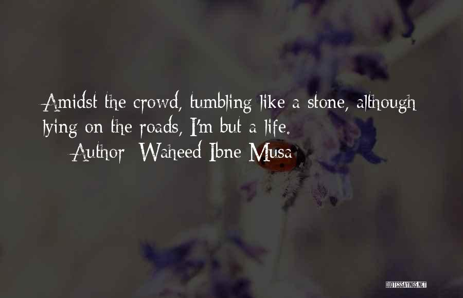Life Is Like A Rolling Stone Quotes By Waheed Ibne Musa