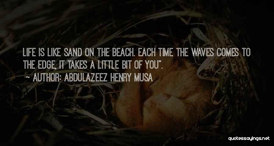 Life Is Like Waves Quotes By Abdulazeez Henry Musa