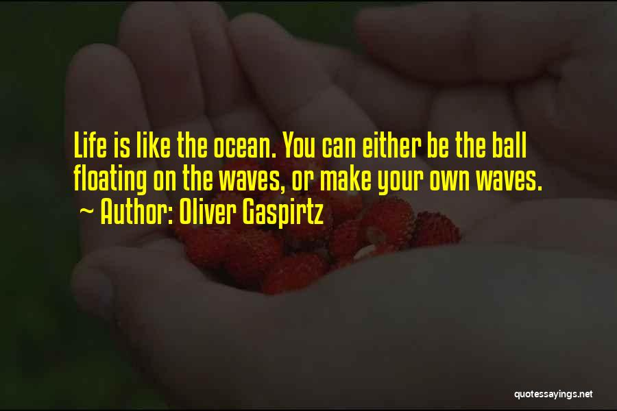 Life Is Like Waves Quotes By Oliver Gaspirtz
