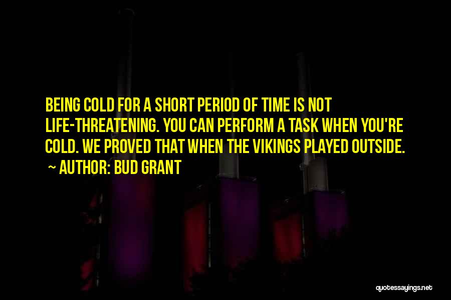 Life Is Not Short Quotes By Bud Grant
