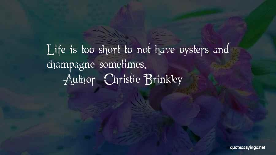 Life Is Not Short Quotes By Christie Brinkley