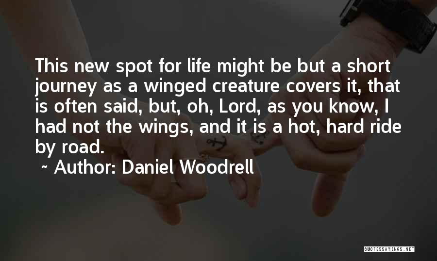Life Is Not Short Quotes By Daniel Woodrell
