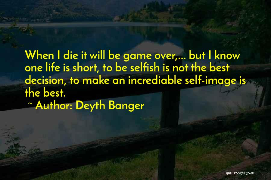 Life Is Not Short Quotes By Deyth Banger