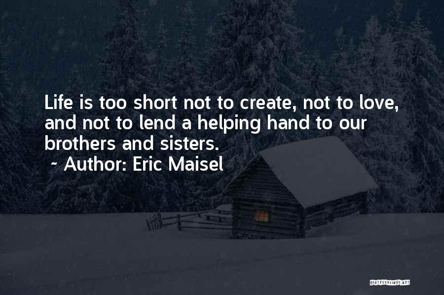 Life Is Not Short Quotes By Eric Maisel