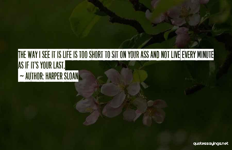 Life Is Not Short Quotes By Harper Sloan