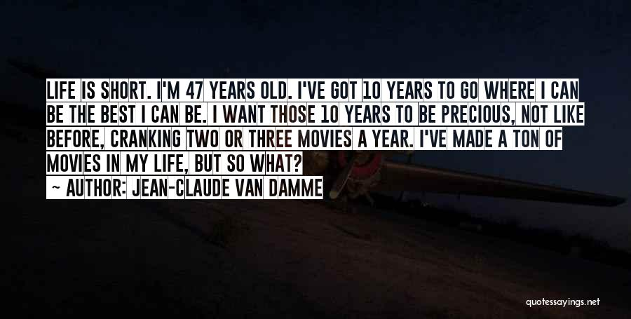 Life Is Not Short Quotes By Jean-Claude Van Damme