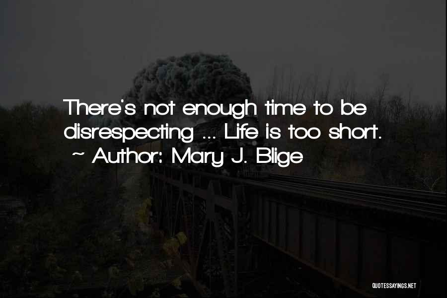 Life Is Not Short Quotes By Mary J. Blige