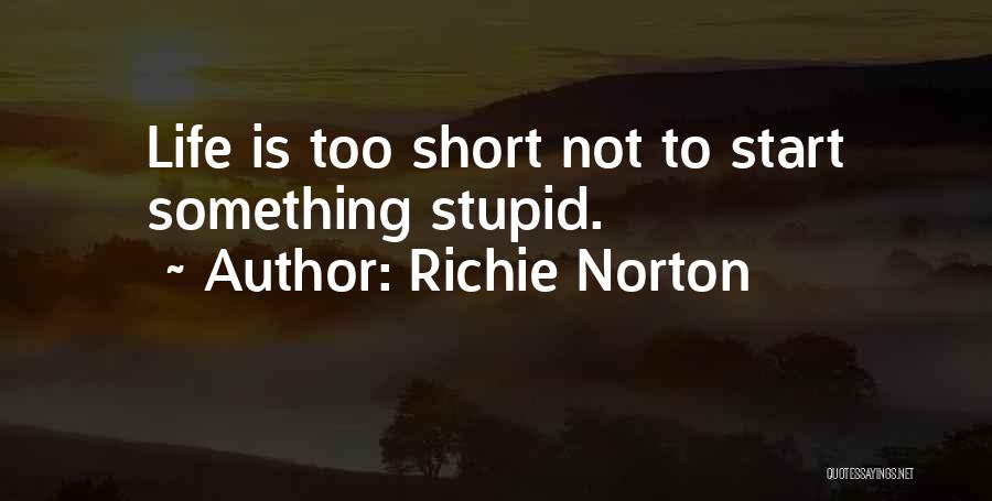 Life Is Not Short Quotes By Richie Norton