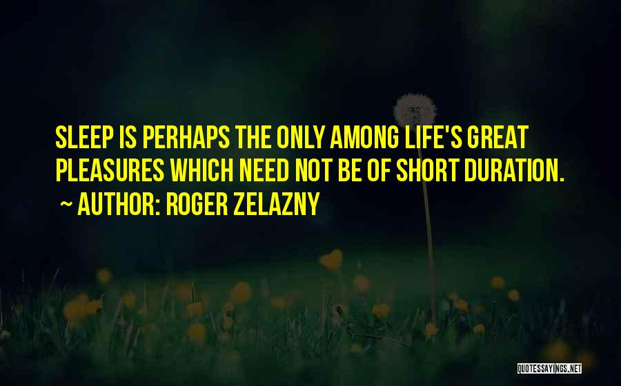 Life Is Not Short Quotes By Roger Zelazny