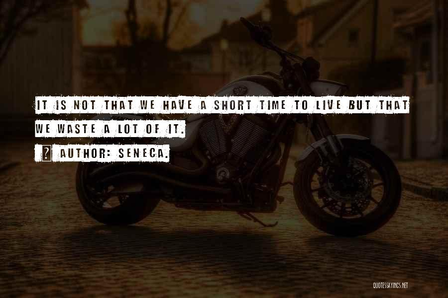Life Is Not Short Quotes By Seneca.