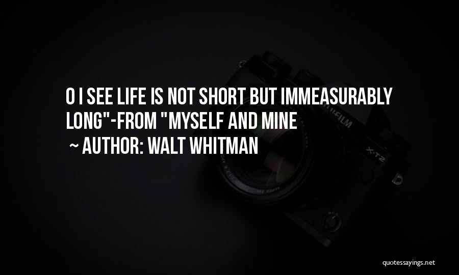Life Is Not Short Quotes By Walt Whitman