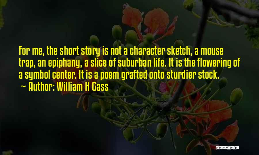 Life Is Not Short Quotes By William H Gass
