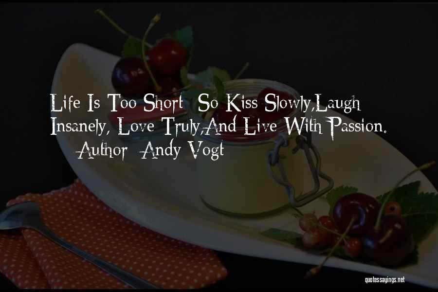 Life Is Short So Quotes By Andy Vogt