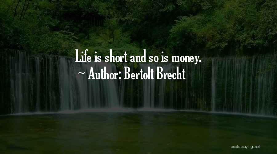 Life Is Short So Quotes By Bertolt Brecht