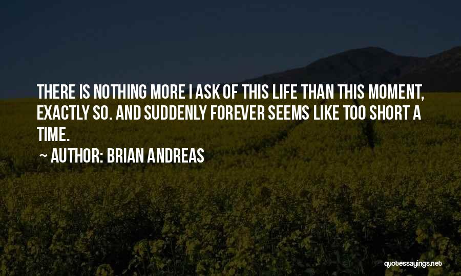Life Is Short So Quotes By Brian Andreas
