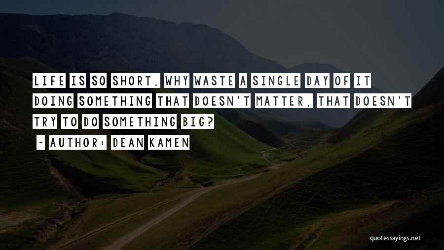 Life Is Short So Quotes By Dean Kamen