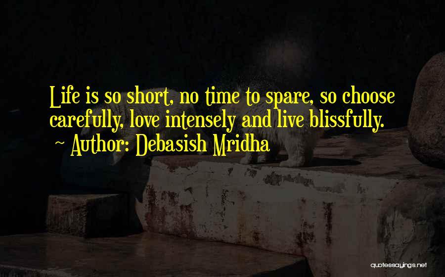 Life Is Short So Quotes By Debasish Mridha