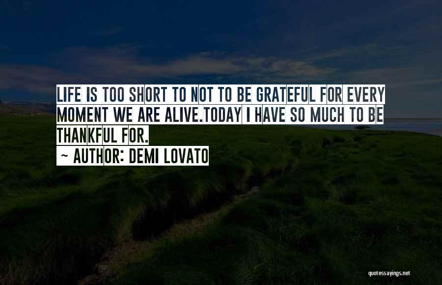 Life Is Short So Quotes By Demi Lovato