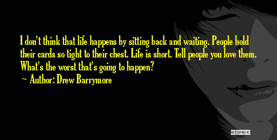 Life Is Short So Quotes By Drew Barrymore