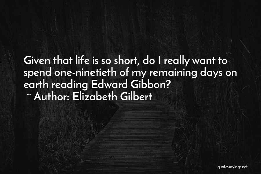 Life Is Short So Quotes By Elizabeth Gilbert