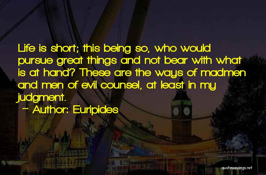 Life Is Short So Quotes By Euripides