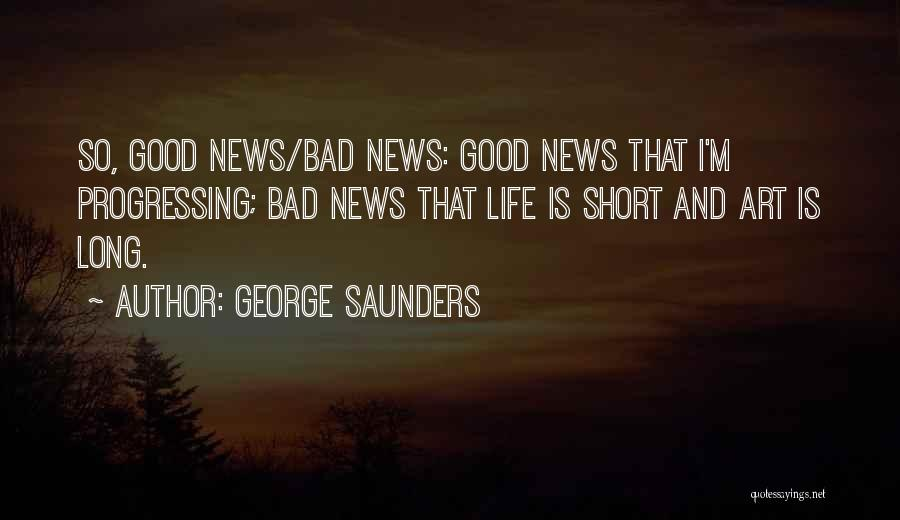 Life Is Short So Quotes By George Saunders