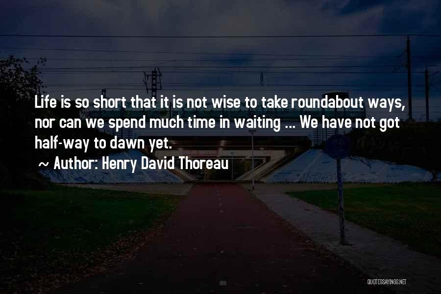 Life Is Short So Quotes By Henry David Thoreau