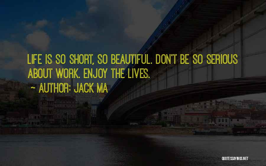 Life Is Short So Quotes By Jack Ma