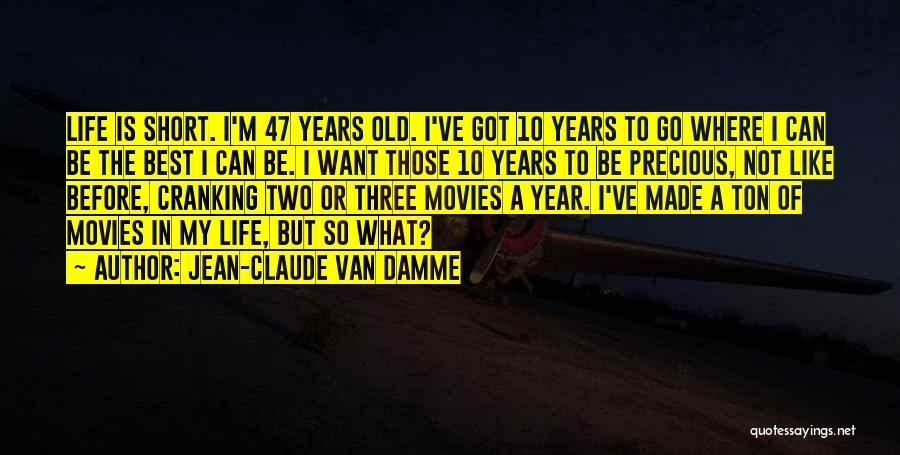 Life Is Short So Quotes By Jean-Claude Van Damme